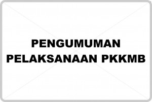 PENGUMUMAN PELAKSANAAN PENGENALAN KEHIDUPAN KAMPUS BAGI MAHASISWA BARU (PKKMB)